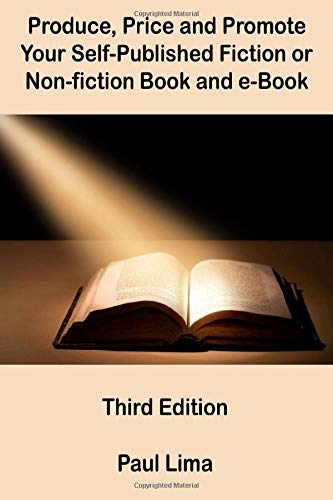 Produce, Price and Promote Your Self-Published Fiction or Non-fiction Book and e-Book: Third Edition