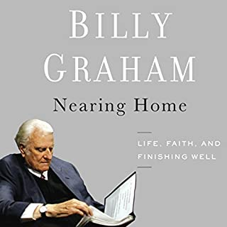 Nearing Home     Life, Faith, and Finishing Well              By:                                                                                                                                 Billy Graham                               Narrated by:                                                                                                                                 Robert Lake                      Length: 7 hrs and 6 mins     142 ratings     Overall 4.5