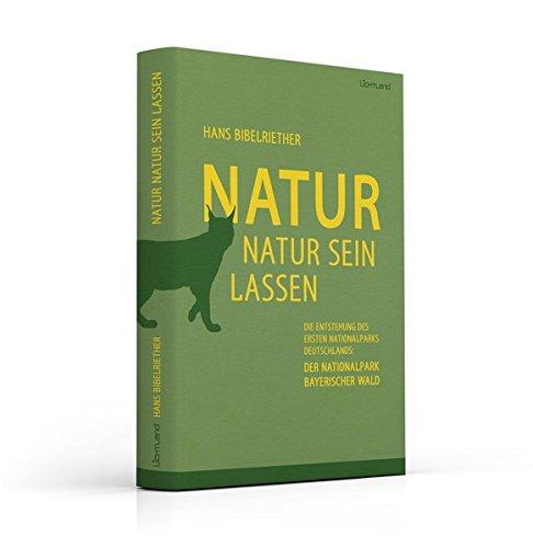 Natur Natur sein lassen: Die Entstehung des ersten Nationalparks Deutschlands - der Nationalpark Bayerischer Wald