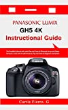 PANASONIC LUMIX GH5 4K Instructional Guide : The Simplified Manual with Useful Tips and Tricks to Effectively Set up and Master PANASONIC LUMIX GH5 4K ... and Tricks for Beginners (English Edition)