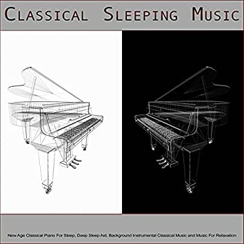 Classical Sleeping Music: New Age Classical Piano For Sleep, Deep Sleep Aid, Background Instrumental Classical Music and Music For Relaxation