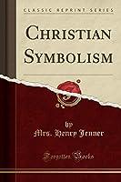 Christian Symbolism (Classic Reprint)