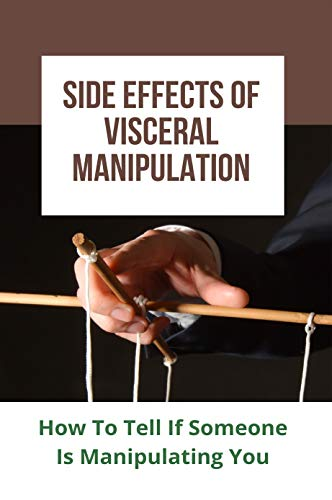 Side Effects Of Visceral Manipulation: How To Tell If Someone Is Manipulating You: Exercise Effect Of Manipulation (English Edition)