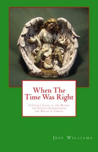 Book: When the Time Was Right - A Unique Look at the People and Events Surrounding the Birth of Christ by Jeff Williams