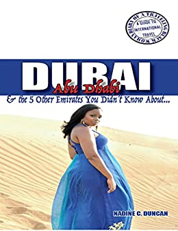 Amazon Com Dubai Abu Dhabi The 5 Other Emirates You Didn T Know About Diary Of A Traveling Black Woman A Guide To International Travel Ebook Duncan Nadine Kindle Store