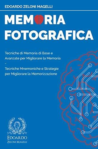 Memoria Fotografica: Tecniche di Memoria di Base e Avanzate per Migliorare la Memoria - Tecniche Mnemoniche e Strategie per Migliorare la Memorizzazione