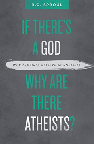 Image of If There's a God Why Are There Atheists?: Why Atheists Believe in Unbelief