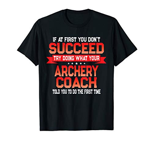 Fun Archery Coach Gift - Funny Coaches Quote T-Shirt