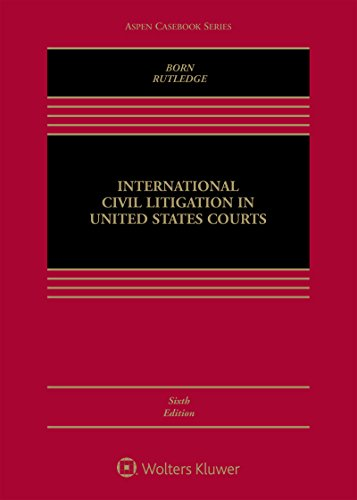 Compare Textbook Prices for International Civil Litigation in United States Courts Aspen Casebook 6 Edition ISBN 9781454878711 by Gary B. Born,Peter B. Rutledge