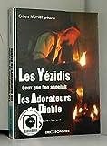 Les Yézidis - Ceux que l'on appelait les Adorateurs du Diable