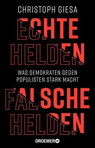Echte Helden, falsche Helden: Was Demokraten gegen Populisten stark macht