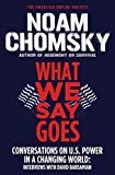 What We Say Goes: Conversations on U.S. Power in a Changing World (American Empire Project)