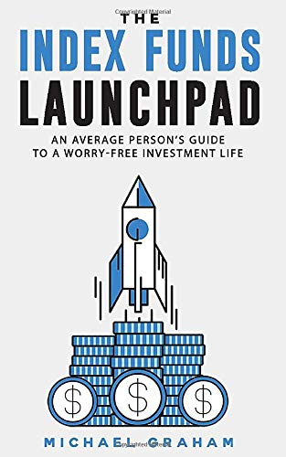 The Index Funds Launchpad: An average person's guide to a worry-free investment life
