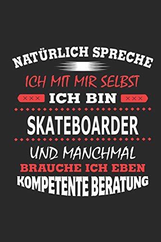 Natürlich spreche ich mit mir selbst Ich bin Skateboarder und manchmal brauche ich eben kompetente Beratung: Notizbuch mit 110 linierten Seiten, ... in Form eines Schild bzw. Poster möglich
