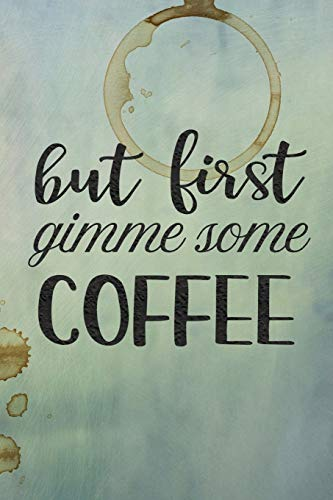 But First Gimme Some Coffee: Celebrate Your Love of Coffee with This Year-Long Weekly Journal