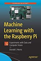 Machine Learning with the Raspberry Pi: Experiments with Data and Computer Vision Front Cover