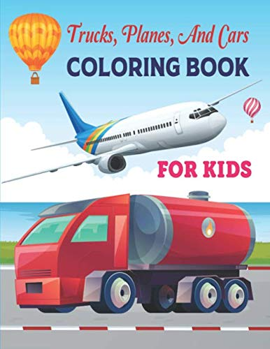 Trucks, Planes, And Cars Coloring Book for Kids: A Coloring Activity Book for Toddlers, Boys, Girls