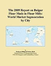 The 2009 Report on Bulgur Flour Made in Flour Mills: World Market Segmentation by City