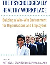 The Psychologically Healthy Workplace: Building a Win-Win Environment for Organizations and Employees by Matthew J. Grawitch and David W. Ballard (2015-08-24)