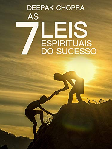 Deepak Chopra: As 7 Leis Espirituais do Sucesso