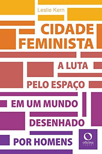 Cidade feminista: A luta pelo espaço em um mundo desenhado por homens