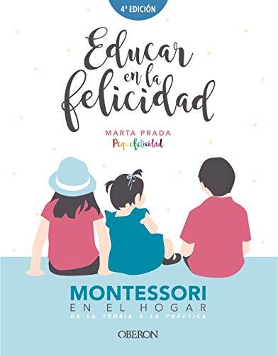 Educar en la felicidad: Montessori en el hogar, de la teoría a la práctica (Libros singulares)