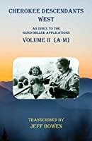Cherokee Descendants West Volume II (A-M): An Index to the Guion Miller Applications