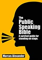 The Public Speaking Bible: a Survival Guide for Standing on Stage Front Cover
