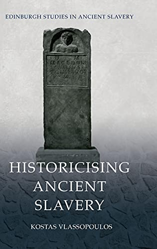 Compare Textbook Prices for Historicising Ancient Slavery Edinburgh Studies in Ancient Slavery 1 Edition ISBN 9781474487214 by Vlassopoulos, Kostas
