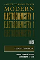 A Guide to Problems in Modern Electrochemistry: 1: Ionics