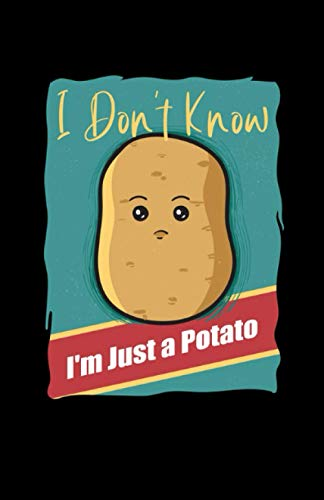 I Don't Know I'm Just a Potato: Notebook of 120 pages of lined paper (5.5x8,5 Zoll, ca. DIN A5 / 13.97 x 21.59 cm) Potato I Don't Know Funny Saying Cute Yam Vegetable Vegan