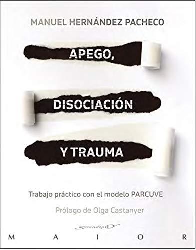 Apego, disociación y Trauma. Trabajo Práctico con El Modelo Parcuve: 70 (Serendipity Maior)
