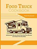 Food Truck Cookbook: 50 Astonishing Recipes to Set Up Your Food Truck Business and to Create Your Ideal Menu (Food Truck Recipes)