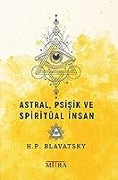 Astral, Psisik ve Spiritüal Insan