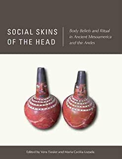 Social Skins of the Head: Body Beliefs and Ritual in Ancient Mesoamerica and the Andes