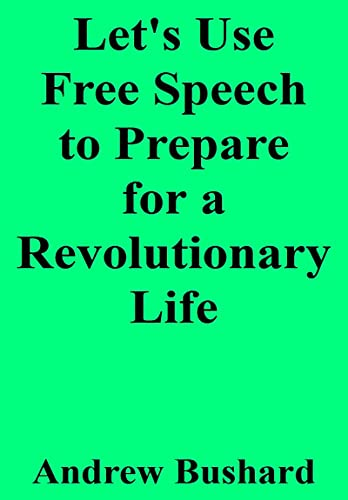 Let's Use Free Speech to Prepare for a Revolutionary Life (English Edition)