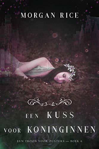 Een Kus Voor Koninginnen (Een Troon voor Zusters—Boek Zes) (Dutch Edition)
