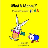 What is Money? Personal Finance for Kids: (Money Management, Kids Books, Baby, Childrens, Savings, Ages 2-7, Preschool-2nd grade) Kindle Edition by Kelly Lee for Free