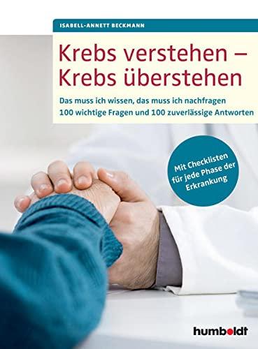 Beckmann, Isabell<br /> Krebs verstehen - Krebs überstehen