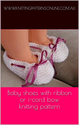 Baby shoes with ribbon or i-cord bow knitting pattern - Olivia (English Edition)