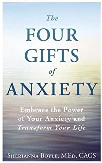 The Four Gifts of Anxiety: Embrace the Power of Your Anxiety and Transform Your Life
