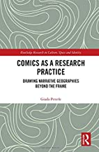 Comics as a Research Practice: Drawing Narrative Geographies Beyond the Frame (Routledge Research in Culture, Space and Id...