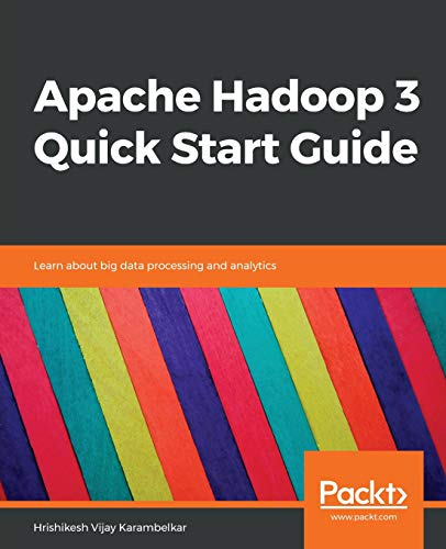 Compare Textbook Prices for Apache Hadoop 3 Quick Start Guide: Learn about big data processing and analytics  ISBN 9781788999830 by Vijay Karambelkar, Hrishikesh