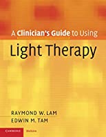A Clinician's Guide to Using Light Therapy (Cambridge Clinical Guides)