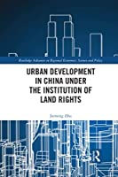 Urban Development in China Under the Institution of Land Rights (Routledge Advances in Regional Economics, Science and Policy)