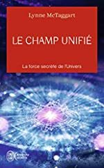 Le Champ Unifié - La force secrète de l'univers de Lynne McTaggart
