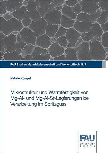 Mikrostruktur und Warmfestigkeit von Mg-Al- und Mg-Al-Sr-Legierungen bei Verarbeitung im Spritzguss (FAU Studien Materialwissenschaft und Werkstofftechnik)