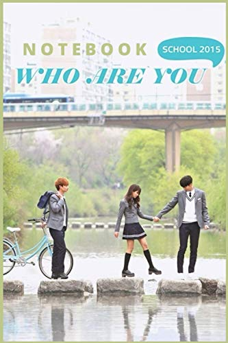 Who Are You: School 2015 NOTEBOOK : DIARY-JOURNAL-FANS OF KDRAMA: PERFECT FOR GIFT : 6X9 INCHES AND 110 PAGES