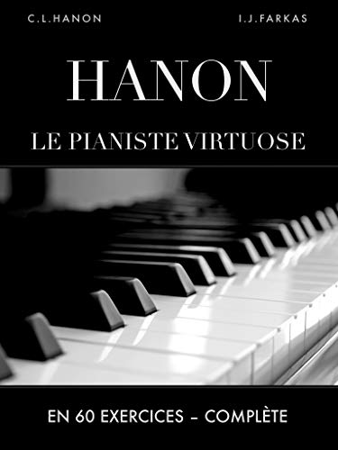 Hanon: Le pianiste virtuose en 60 exercices: Complète (French Edition)