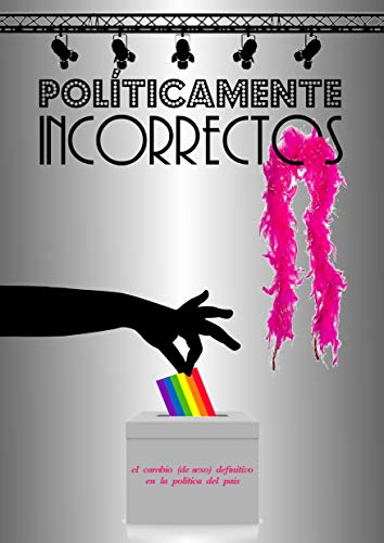 Políticamente incorrectos: El cambio (de sexo) definitivo en la política del país